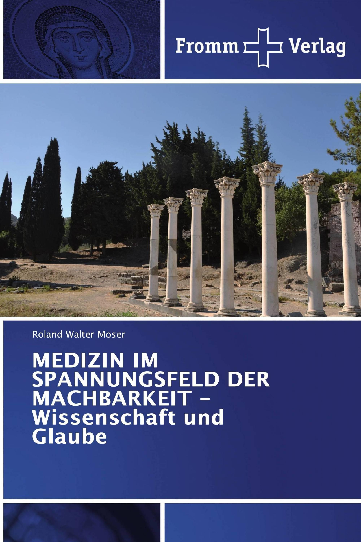 MEDIZIN IM SPANNUNGSFELD DER MACHBARKEIT - Wissenschaft und Glaube