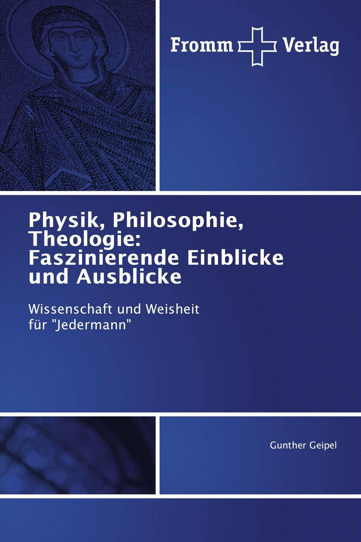 Physik, Philosophie, Theologie: Faszinierende Einblicke und Ausblicke