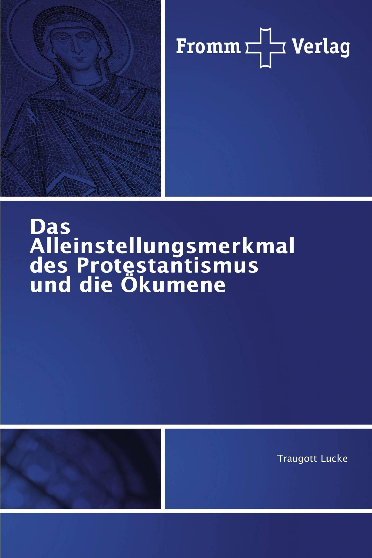 Das Alleinstellungsmerkmal des Protestantismus und die Ökumene