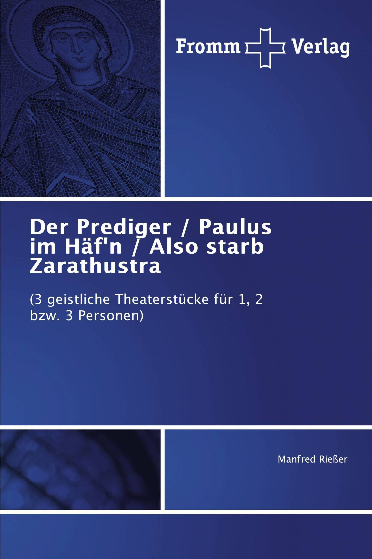Der Prediger / Paulus im Häf'n / Also starb Zarathustra