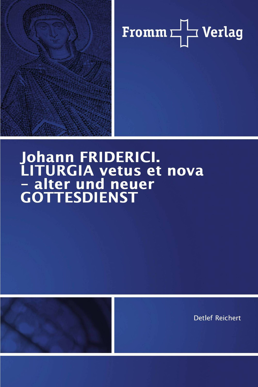 Johann FRIDERICI. LITURGIA vetus et nova - alter und neuer GOTTESDIENST