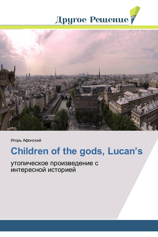 Children of the gods, Lucan's