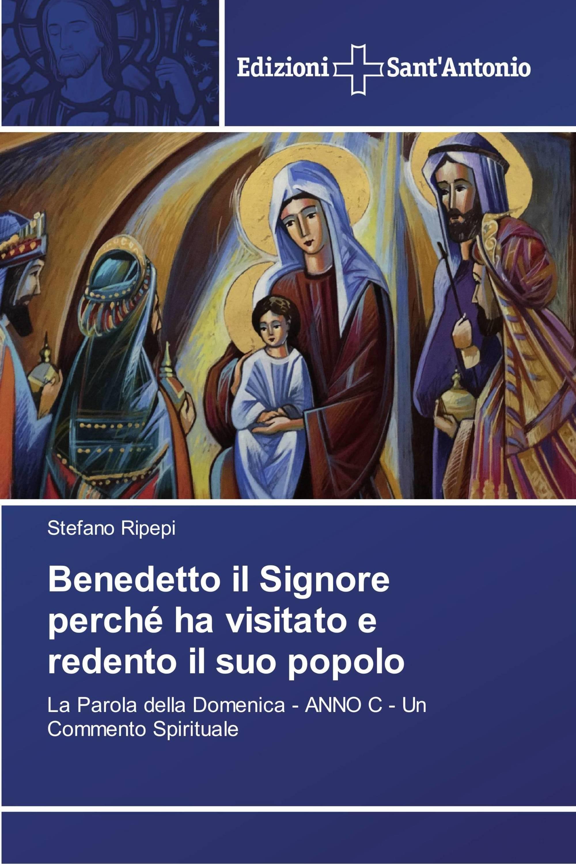 Benedetto il Signore perché ha visitato e redento il suo popolo