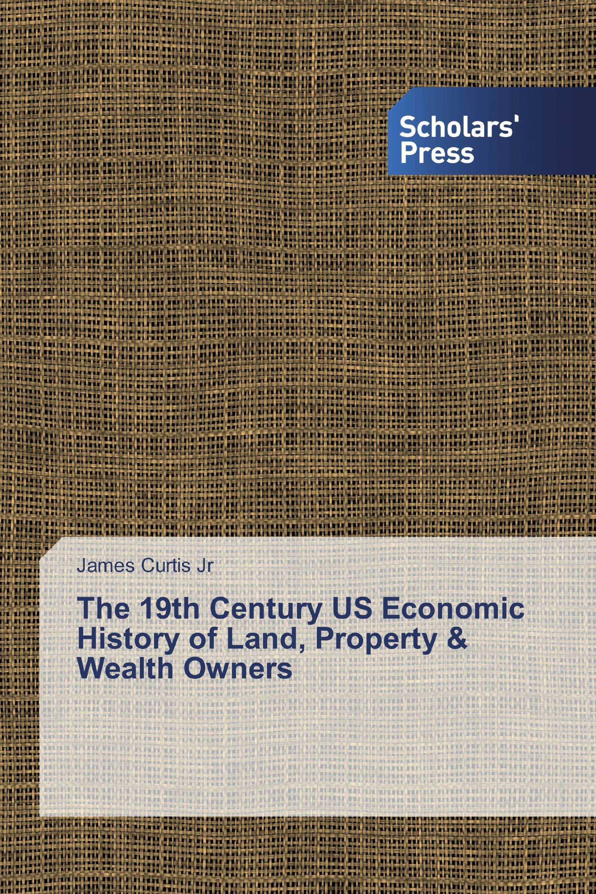 The 19th Century US Economic History of Land, Property & Wealth Owners