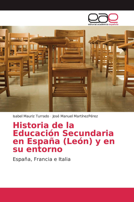 Historia de la Educación Secundaria en España (León) y en su entorno