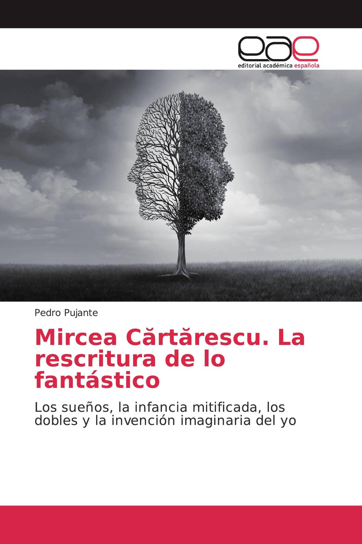 Mircea Cărtărescu. La rescritura de lo fantástico