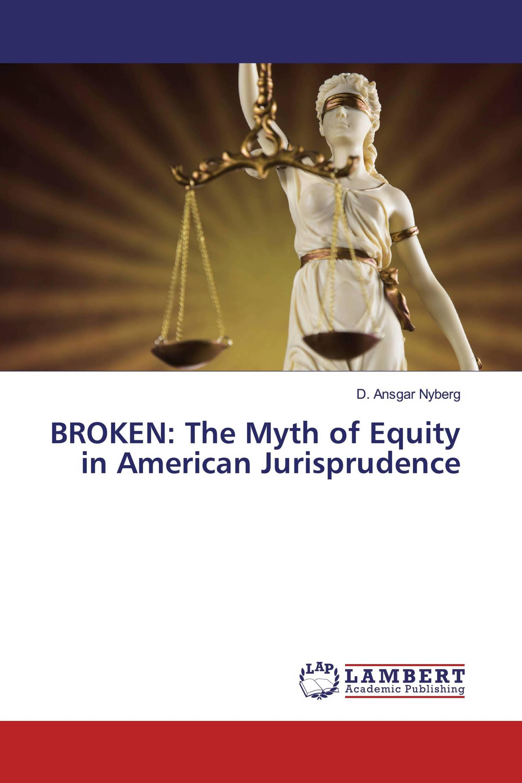 BROKEN: The Myth of Equity in American Jurisprudence