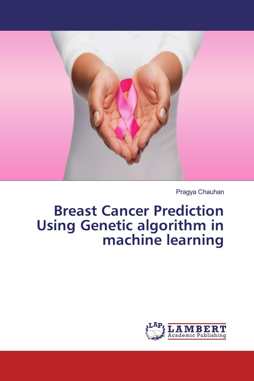 Breast Cancer Prediction Using Genetic algorithm in machine