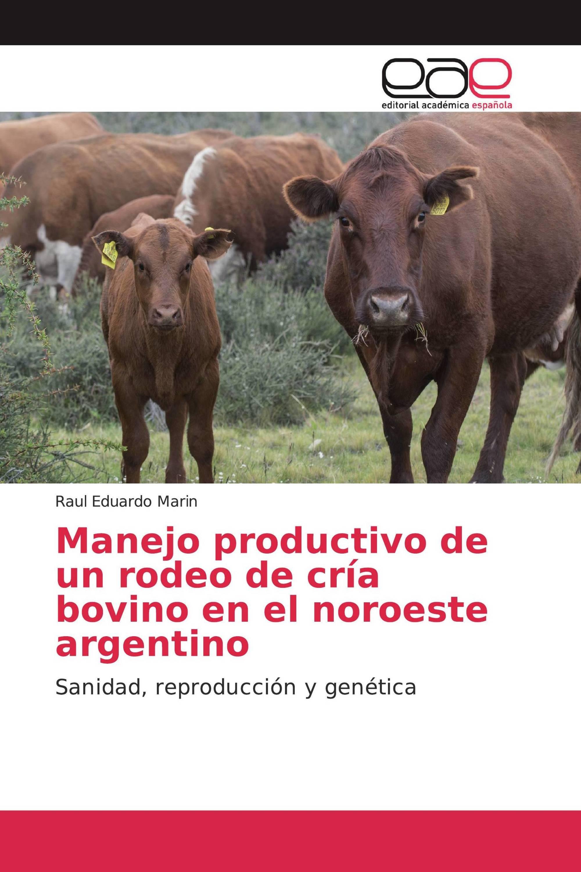 Manejo productivo de un rodeo de cría bovino en el noroeste argentino