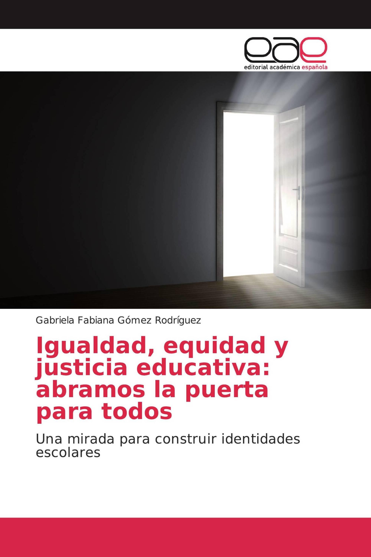 Igualdad, equidad y justicia educativa: abramos la puerta para todos