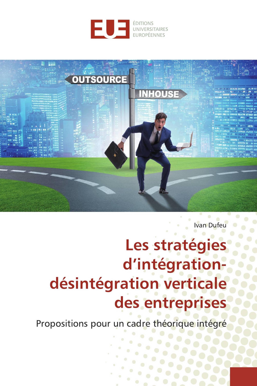 Les stratégies d'intégration-désintégration verticale des entreprises