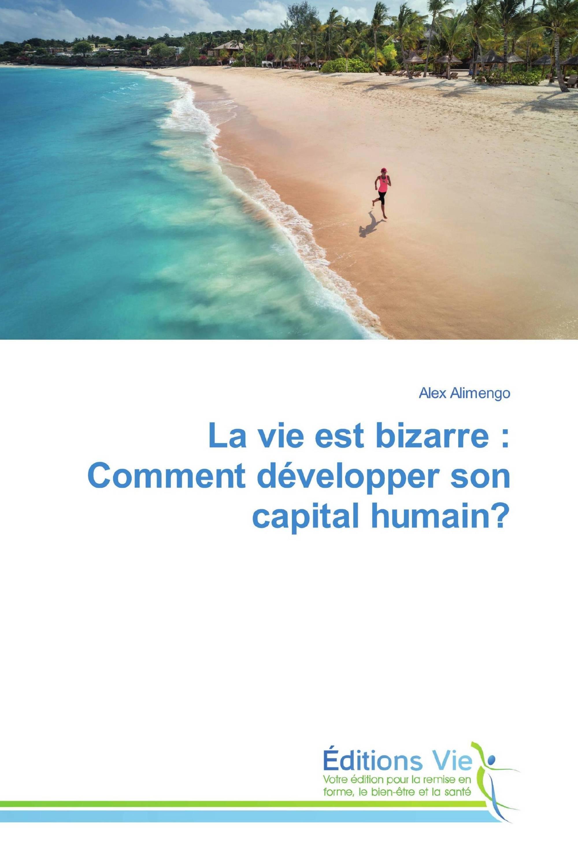 La vie est bizarre : Comment développer son capital humain?