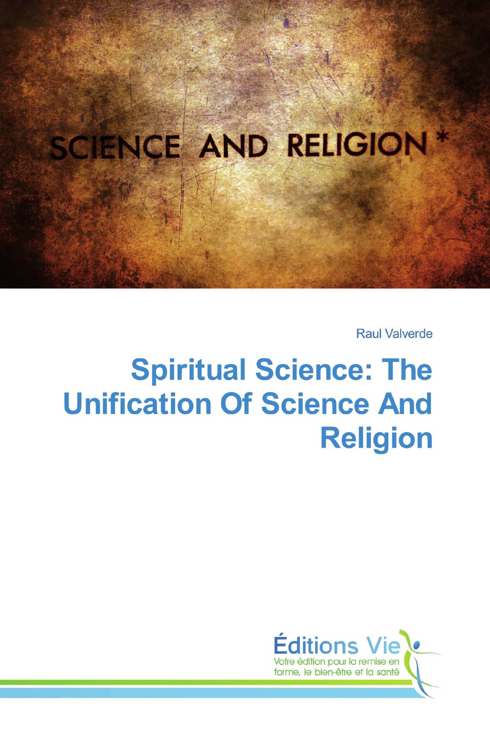 Spiritual Science: The Unification Of Science And Religion