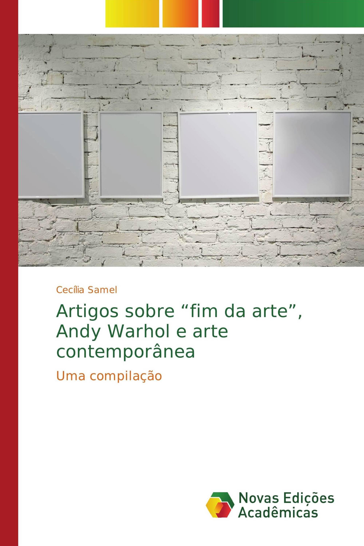 artigos sobre fim da arte andy warhol e arte contempornea uma compilao portuguese edition