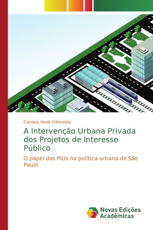 A Intervenção Urbana Privada dos Projetos de Interesse Público