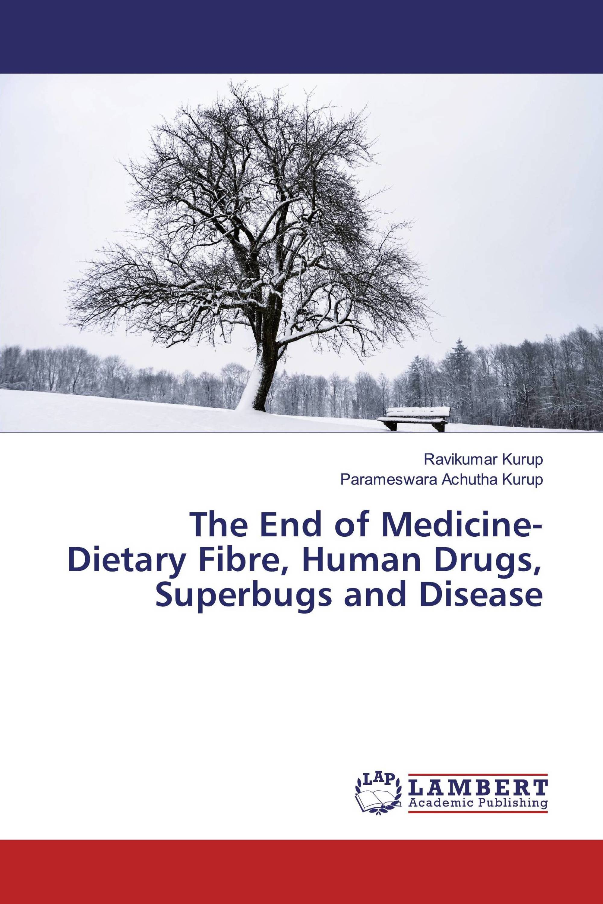 The End of Medicine- Dietary Fibre, Human Drugs, Superbugs and Disease