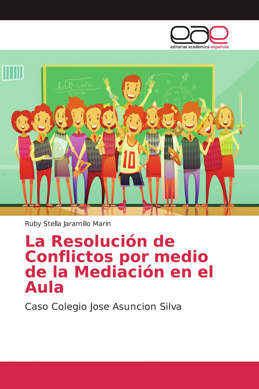 La Resolución de Conflictos por medio de la Mediación en el Aula