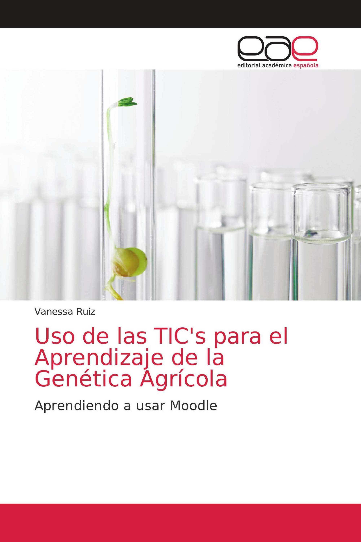 Uso de las TIC's para el Aprendizaje de la Genética Agrícola