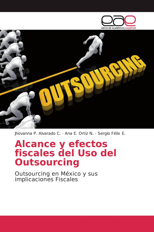Alcance y efectos fiscales del Uso del Outsourcing