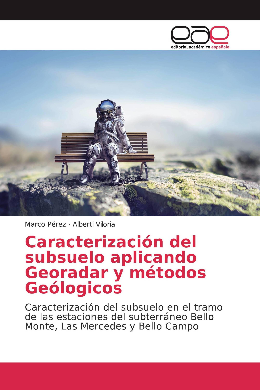 Caracterización del subsuelo aplicando Georadar y métodos Geólogicos