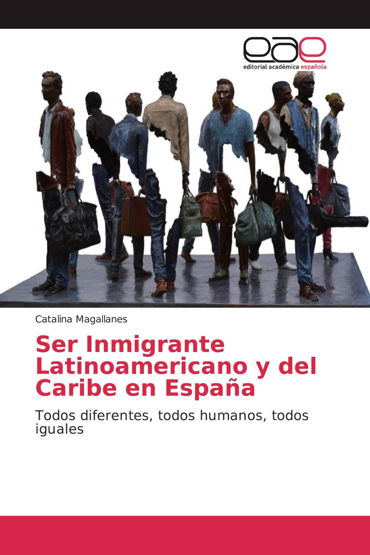 Ser Inmigrante Latinoamericano y del Caribe en España
