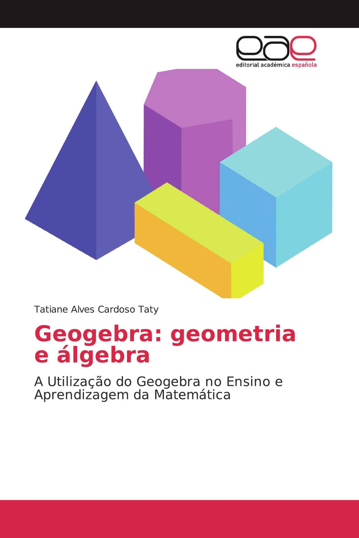 Geogebra: geometria e álgebra