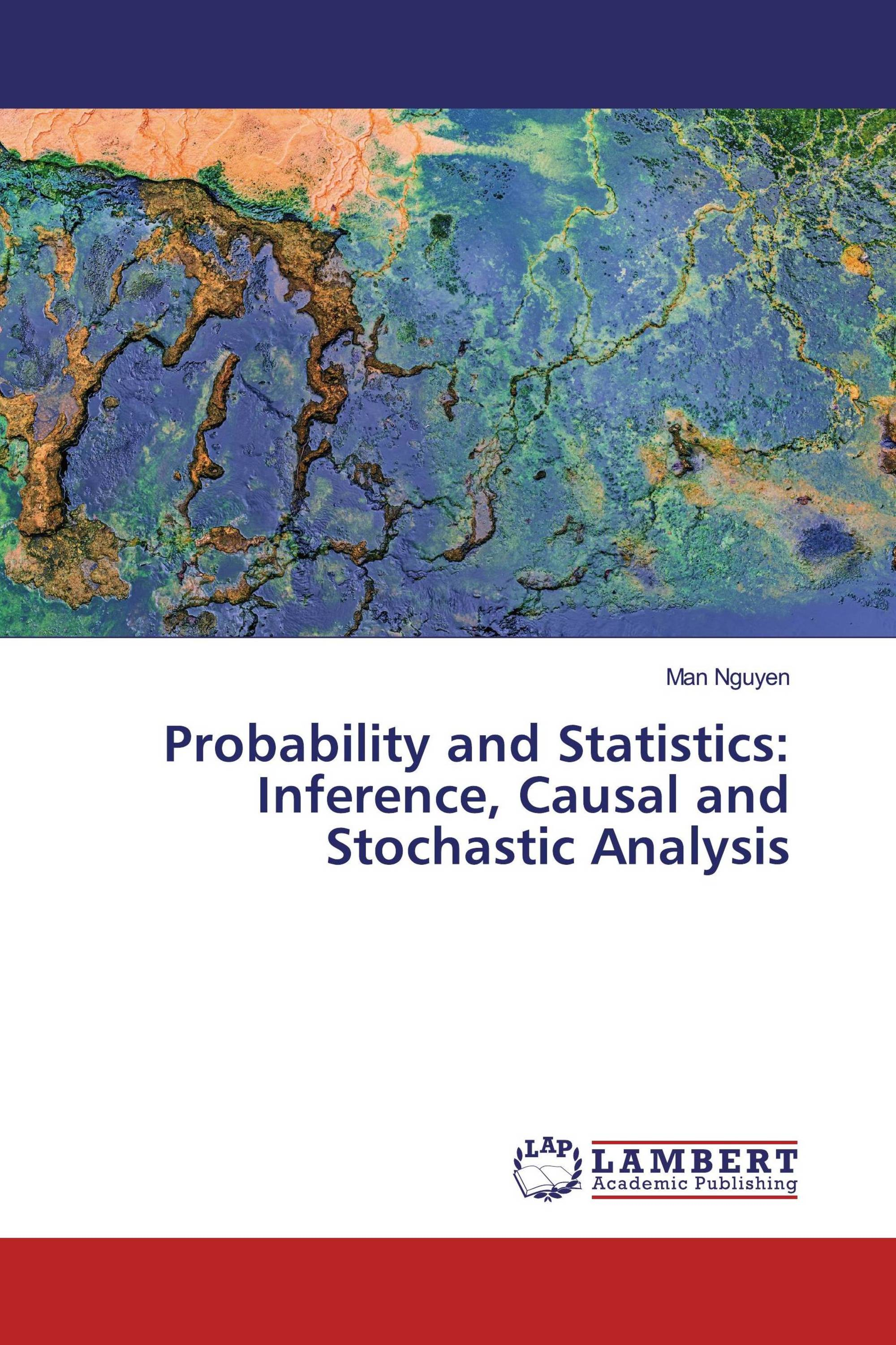 Probability and Statistics: Inference, Causal and Stochastic Analysis