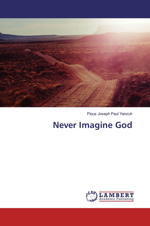 Never Imagine God
