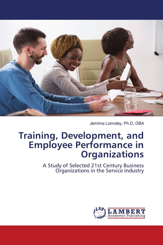 Training, Development, and Employee Performance in Organizations