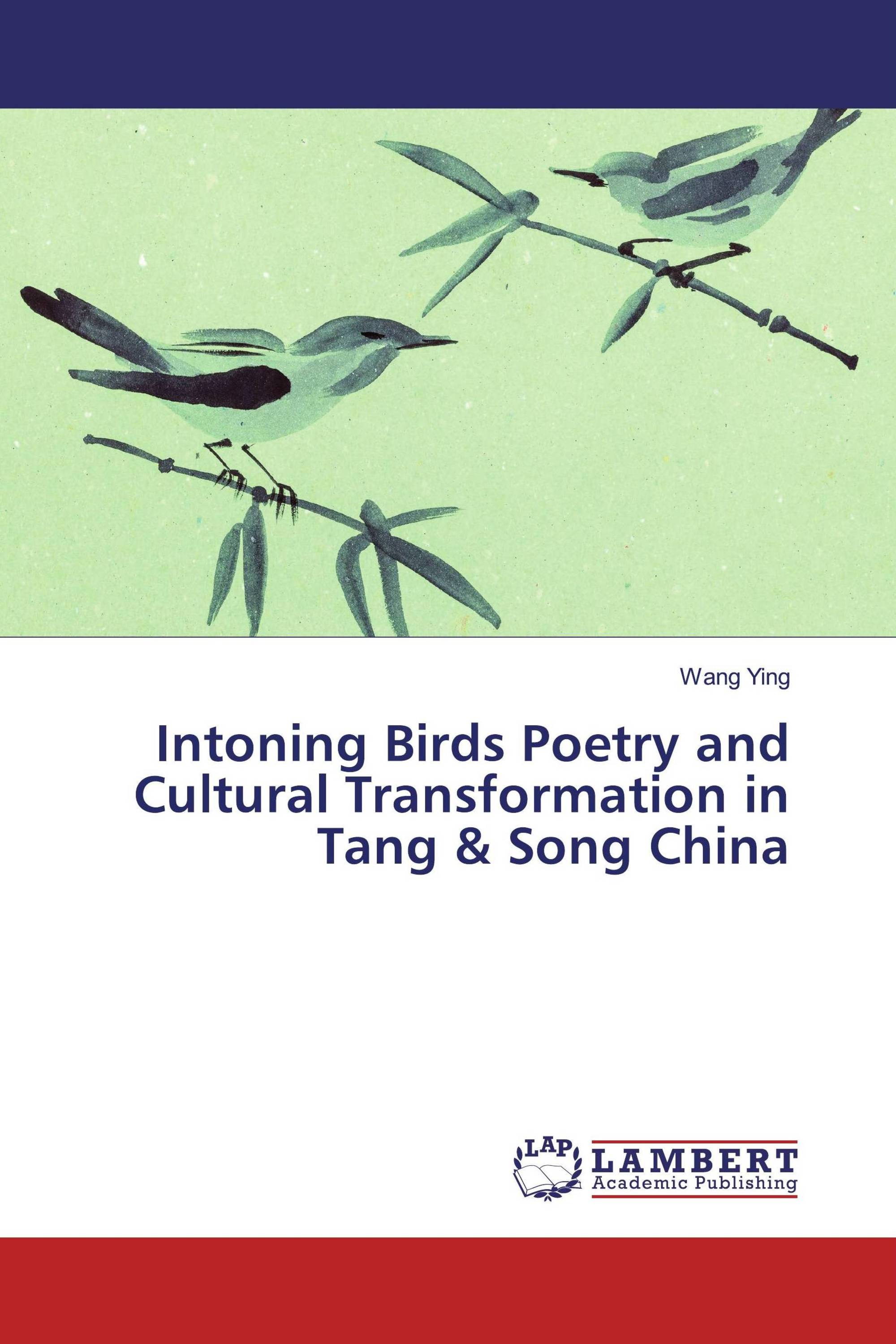 Intoning Birds Poetry and Cultural Transformation in Tang & Song China