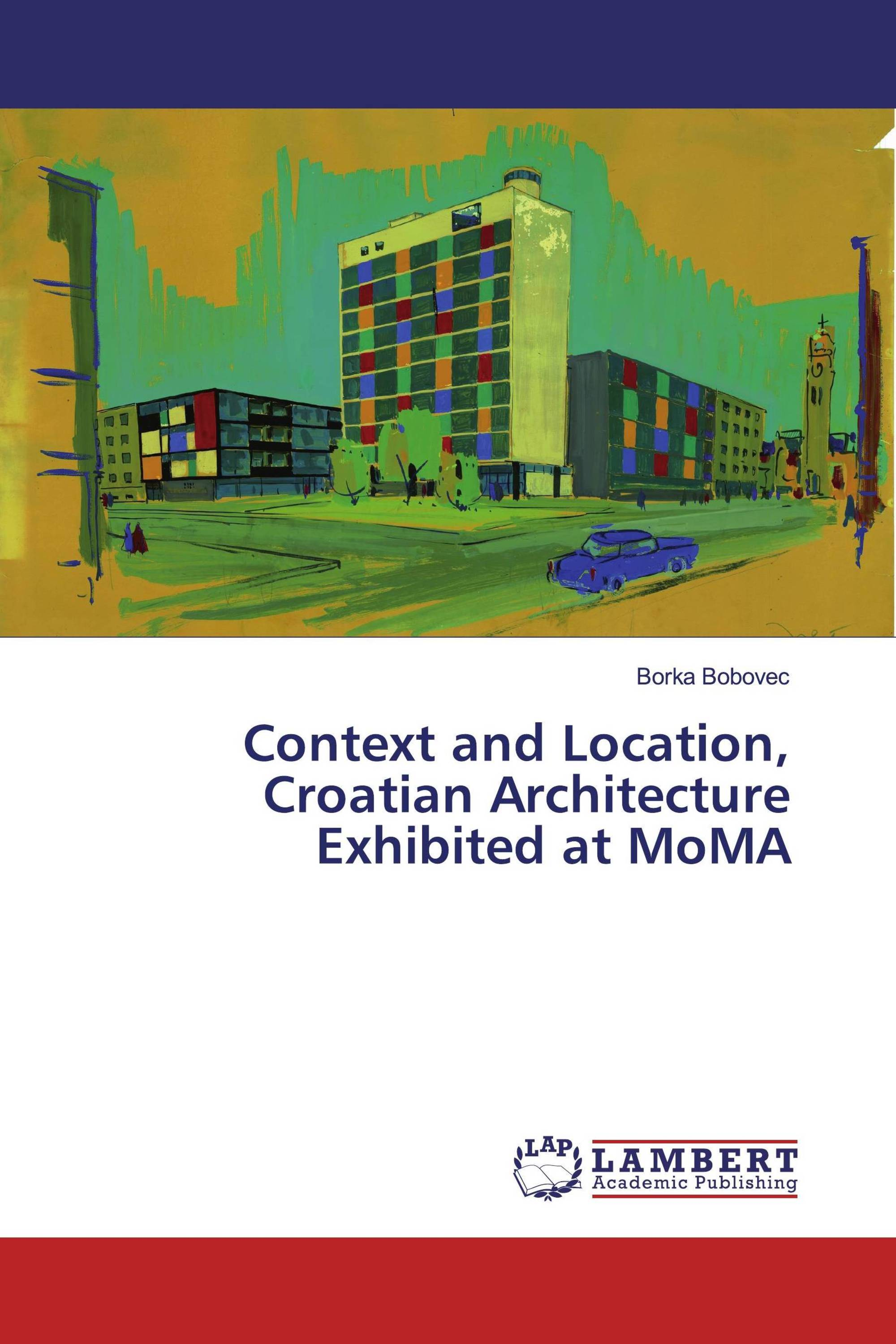 Context and Location, Croatian Architecture Exhibited at MoMA