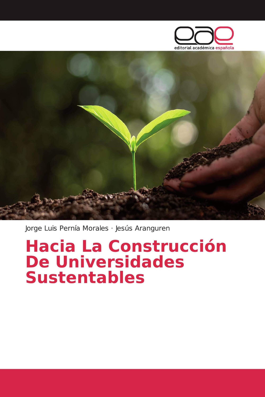 Hacia La Construcción De Universidades Sustentables