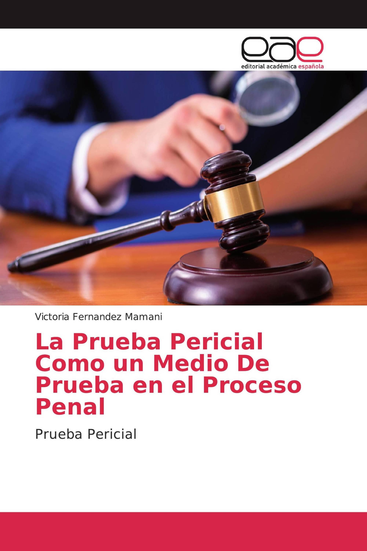 La Prueba Pericial Como un Medio De Prueba en el Proceso Penal