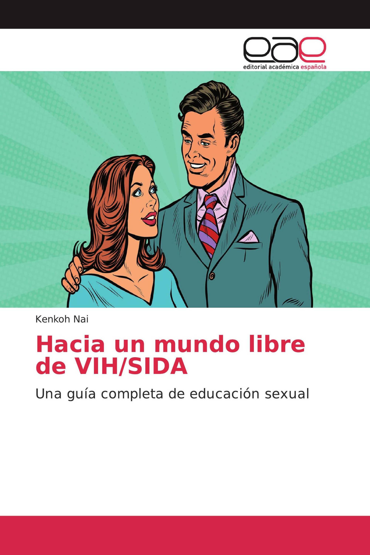 Hacia un mundo libre de VIH/SIDA