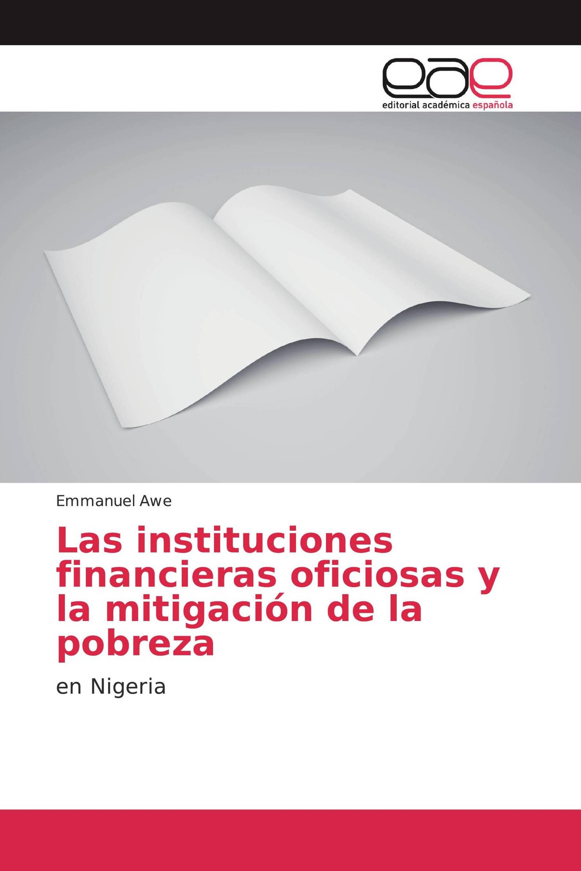 Las instituciones financieras oficiosas y la mitigación de la pobreza