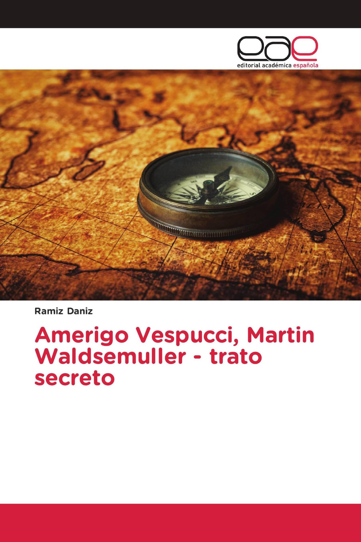 Amerigo Vespucci, Martin Waldsemuller - trato secreto