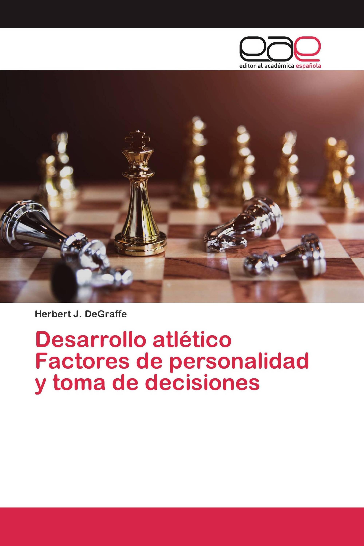 Desarrollo atlético Factores de personalidad y toma de decisiones