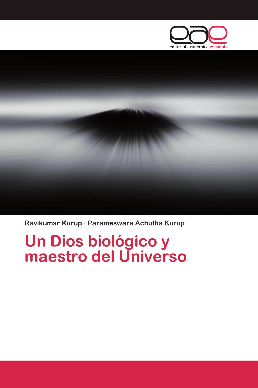 Un Dios biológico y maestro del Universo