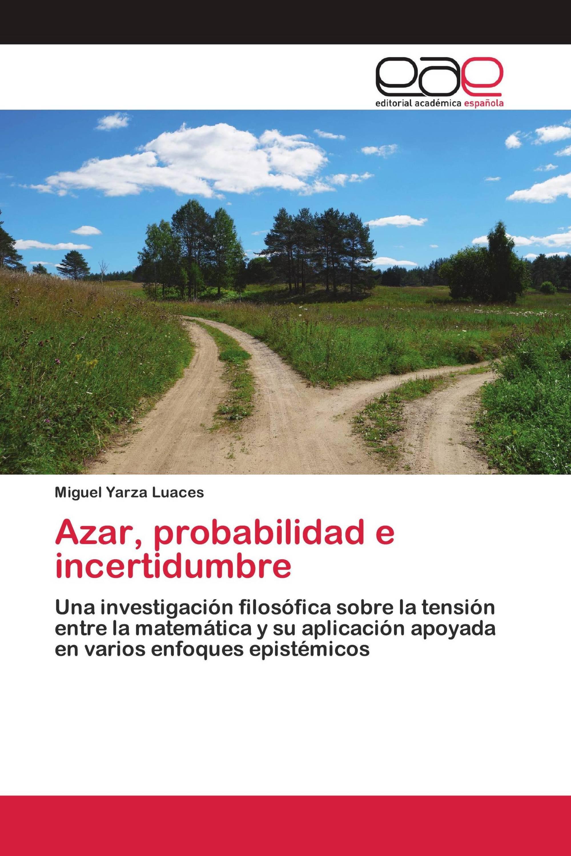 Azar, probabilidad e incertidumbre
