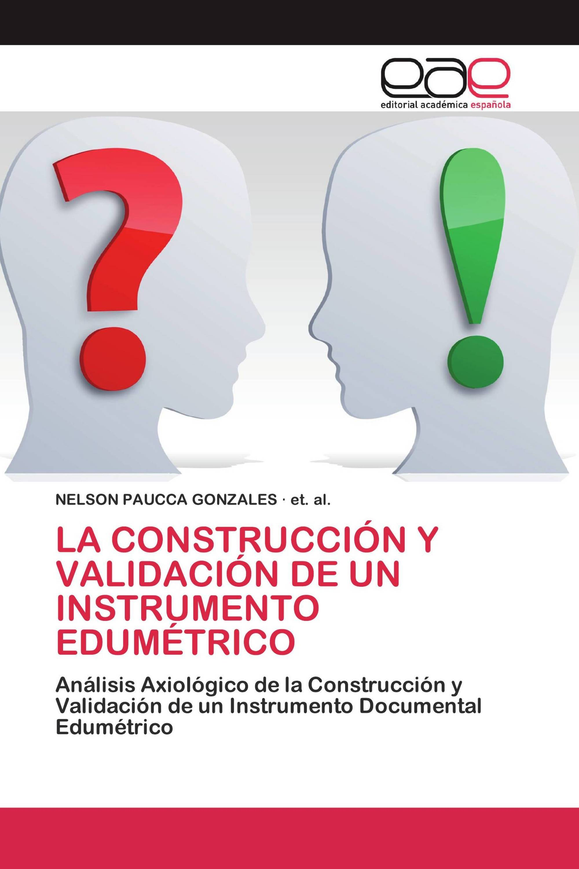 LA CONSTRUCCIÓN Y VALIDACIÓN DE UN INSTRUMENTO EDUMÉTRICO