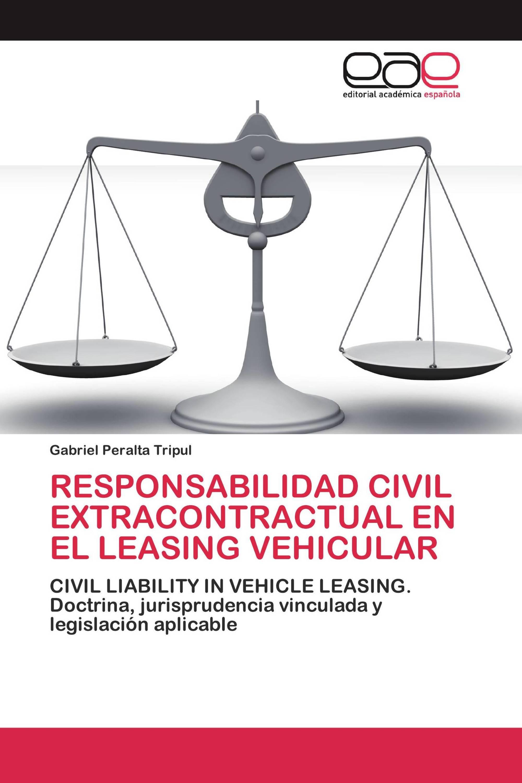 RESPONSABILIDAD CIVIL EXTRACONTRACTUAL EN EL LEASING VEHICULAR