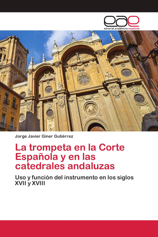 La trompeta en la Corte Española y en las catedrales andaluzas