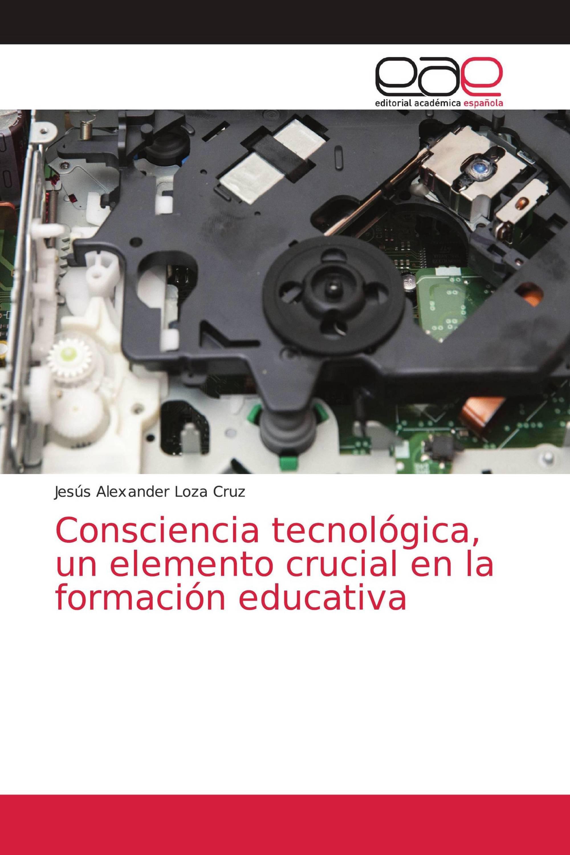 Consciencia tecnológica, un elemento crucial en la formación educativa
