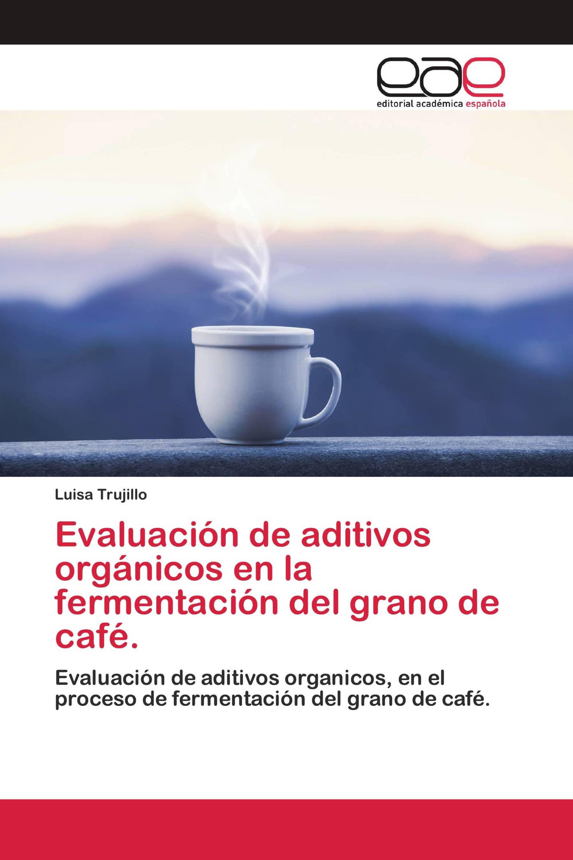 Evaluación de aditivos orgánicos en la fermentación del grano de café.