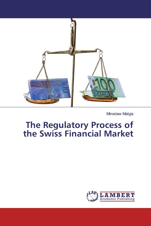 The Regulatory Process of the Swiss Financial Market