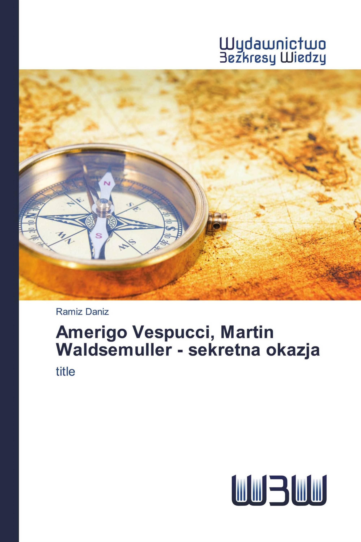 Amerigo Vespucci, Martin Waldsemuller - sekretna okazja