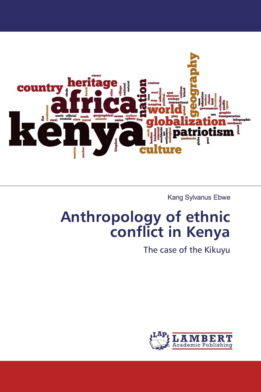 Anthropology of ethnic conflict in Kenya