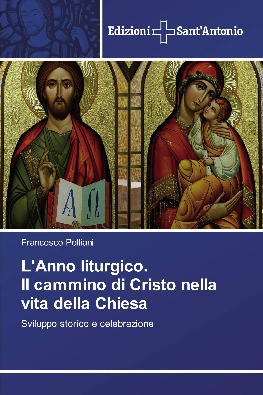 L'Anno liturgico. Il cammino di Cristo nella vita della Chiesa