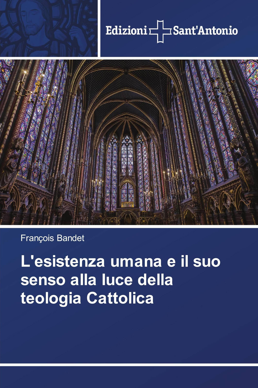 L'esistenza umana e il suo senso alla luce della teologia Cattolica