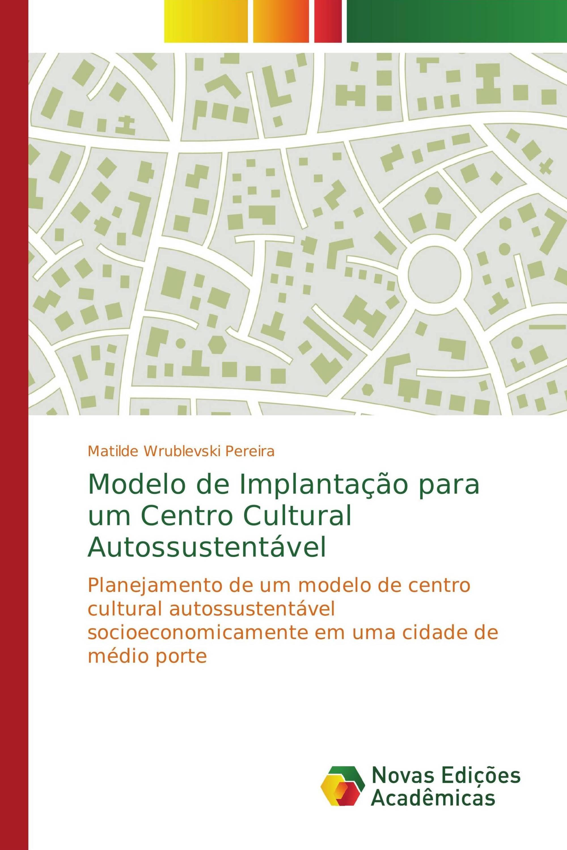Modelo de Implantação para um Centro Cultural Autossustentável